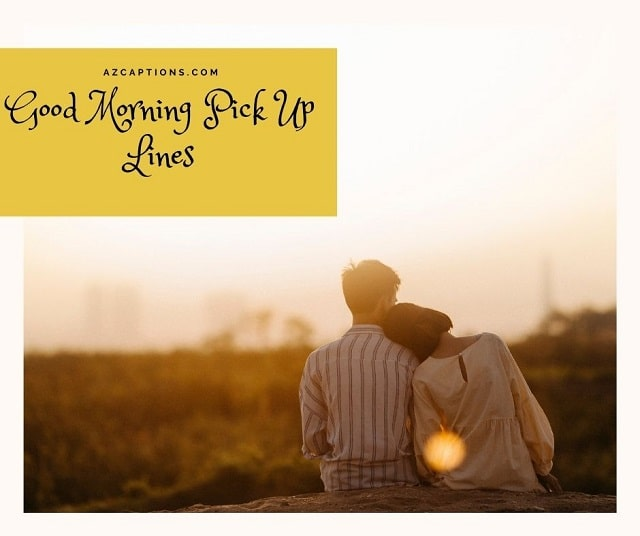 Inspiring 51+ Good Morning Pick Up Lines for Her, Him & More